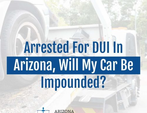 Arrested For DUI In Arizona, Will My Car Be Impounded?